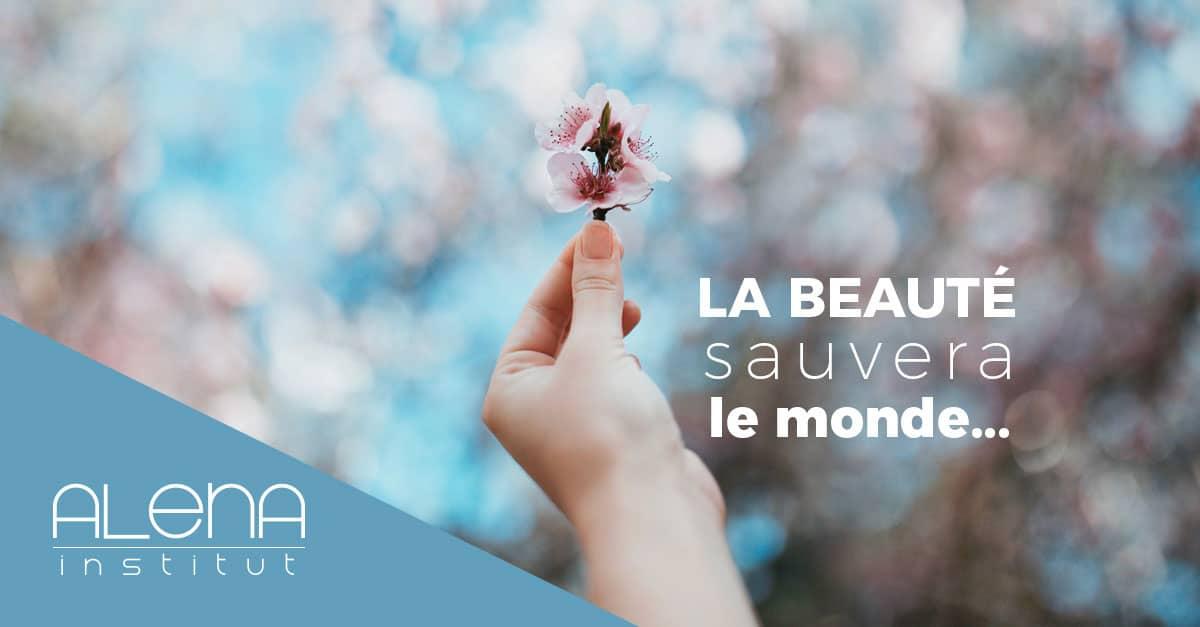 « La beauté sauvera le monde... »